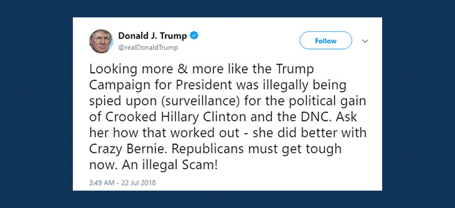 Trump: Looking more & more like the Trump Campaign for President was illegally being spied upon (surveillance) for the political gain of Crooked Hillary Clinton and the DNC. Ask her how that worked out - she did better with Crazy Bernie. Republicans must get tough now. An illegal Scam!