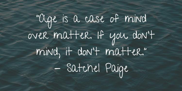 Satchel Paige on aging