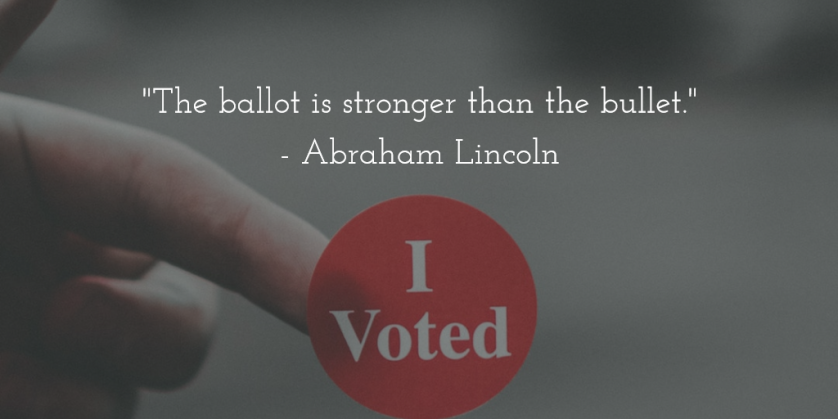 The ballot is stronger than the bullet. - Abraham Lincoln