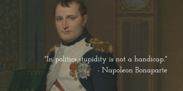 Napoleon on Politics & Stupidity