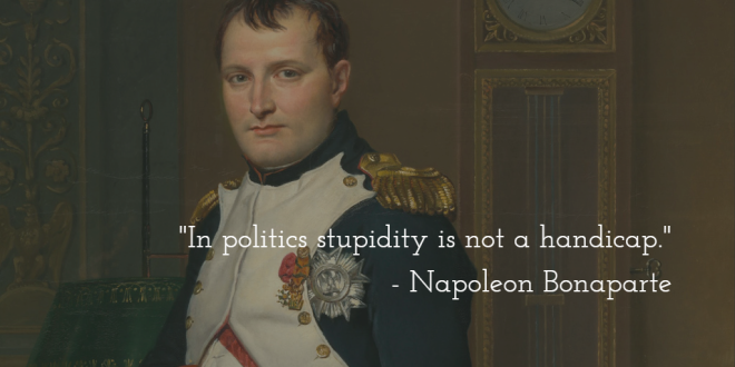 Napoleon on Politics & Stupidity