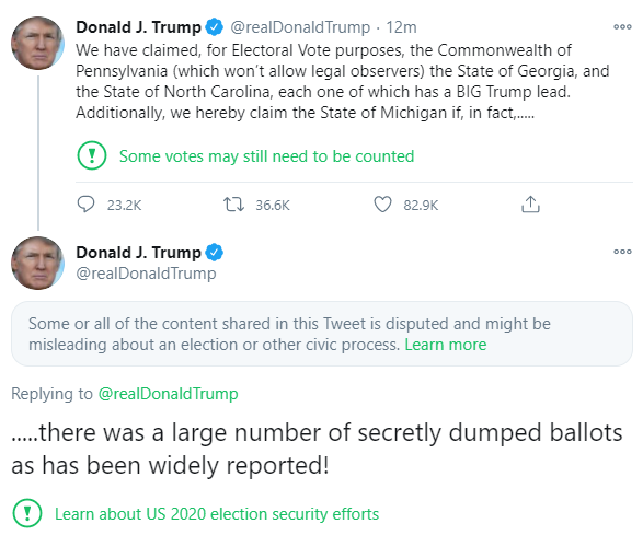 Trump tweets: We have claimed, for Electoral Vote purposes, the Commonwealth of Pennsylvania (which won't allow legal observers) the State of Georgia, and the State of North Carolina, each one of which has a BIG Trump lead. Additionally, we hereby claim the State of Michigan if, in fact,..... .....there was a large number of secretly dumped ballots as has been widely reported!